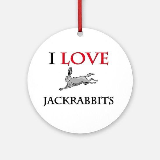 I Love Jackrabbits Ornament (Round)