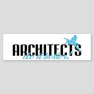 Architects Do It Better! Bumper Sticker