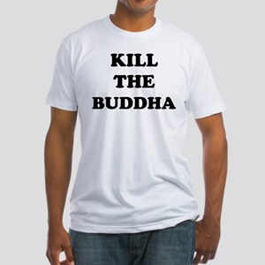 Kill the Buddha Fitted T-Shirt