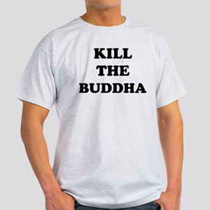 Kill the Buddha Light T-Shirt