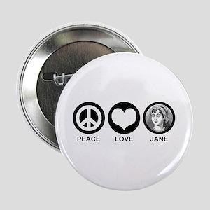 "Peace Love Jane 2.25"" Button"