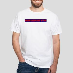 mission accomplished White T-Shirt