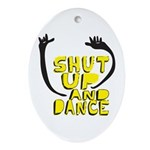 Shut Up And Dance Oval Ornament