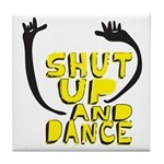 Shut Up And Dance Tile Coaster