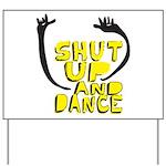Shut Up And Dance Yard Sign
