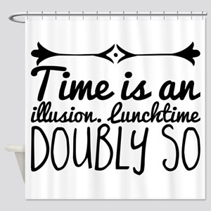 Time is an illusion. Lunchtime doub Shower Curtain