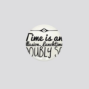 Time is an illusion. Lunchtime doubly Mini Button