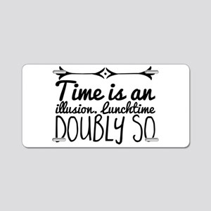 Time is an illusion. Luncht Aluminum License Plate