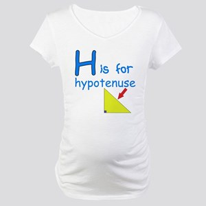 H is for Hypotenuse Maternity T-Shirt