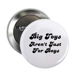 BIG TOYS ARN'T JUST FOR BOYS Button