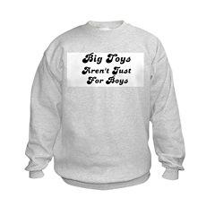 BIG TOYS ARN'T JUST FOR BOYS Sweatshirt
