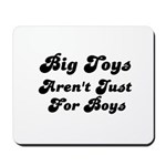 BIG TOYS ARN'T JUST FOR BOYS Mousepad