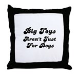BIG TOYS ARN'T JUST FOR BOYS Throw Pillow