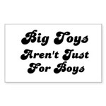 BIG TOYS ARN'T JUST FOR BOYS Rectangle Sticker