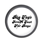 BIG TOYS ARN'T JUST FOR BOYS Wall Clock