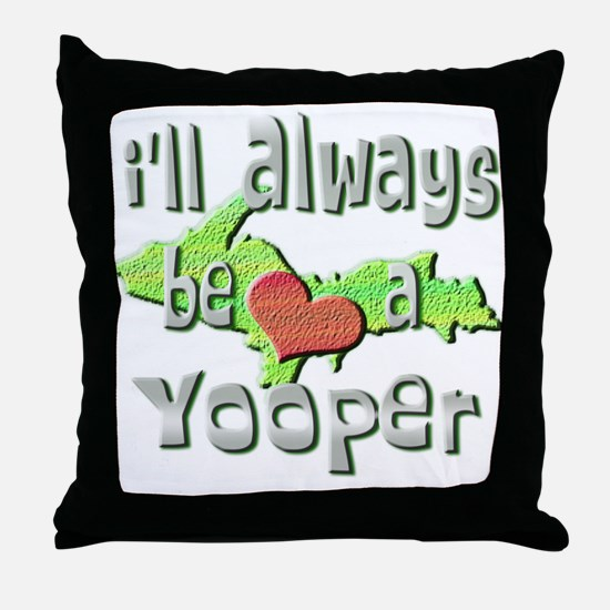 Always a Yooper Throw Pillow