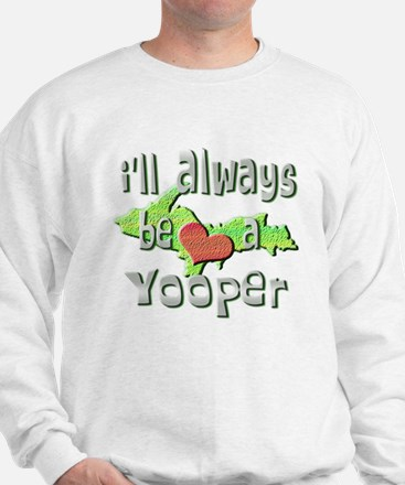 Always a Yooper Sweatshirt