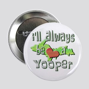 "Always a Yooper 2.25"" Button"