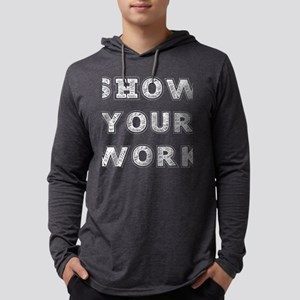 Teacher Show Your Work Teachin Long Sleeve T-Shirt