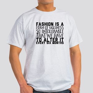 Fashion is a form of ugliness so intolerab T-Shirt