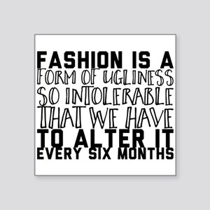 Fashion is a form of ugliness so intolerab Sticker