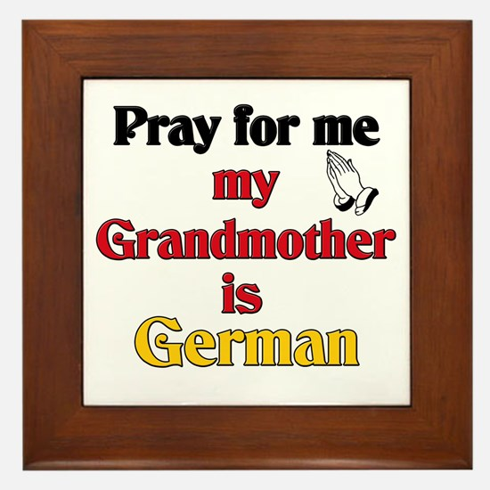Pray for me my grandmother is German Framed Tile