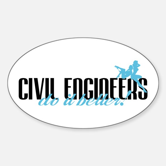 Civil Engineers Do It Better! Oval Decal