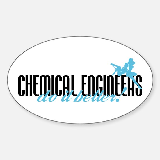 Chemical Engineers Do It Better! Oval Decal