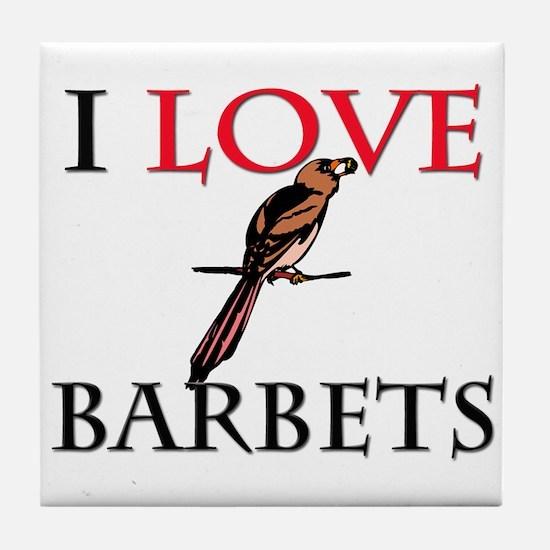 I Love Barbets Tile Coaster