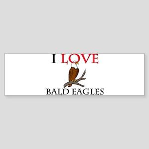I Love Bald Eagles Bumper Sticker