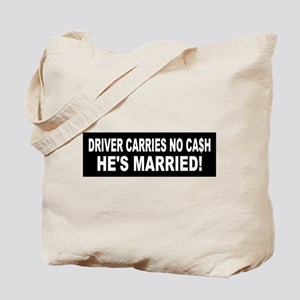 Driver Carries No Cash - He's Married! Tote Bag