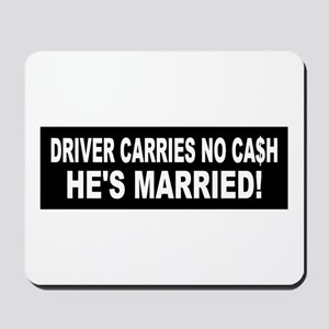 Driver Carries No Cash - He's Married! Mousepad