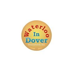 Waterloo In Dover Mini Button