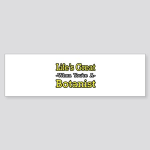 """Life's Great...Botanist"" Bumper Sticker"
