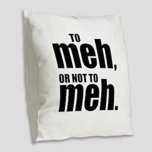 Funny Meh Burlap Throw Pillow