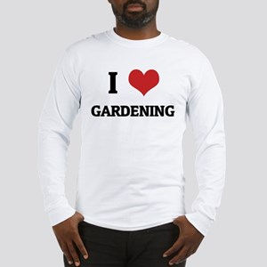 I Love Gardening Long Sleeve T-Shirt