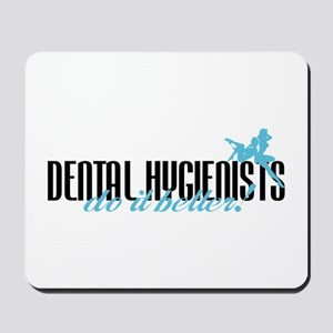 Dental Hygienists Do It Better! Mousepad
