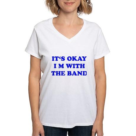 IT'S OKAY I'M WITH THE BAND Women's V-Neck T-Shirt