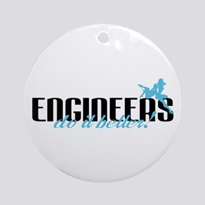 Engineers Do It Better! Ornament (Round)