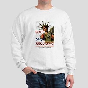 You! Stop Asking Questions! Sweatshirt