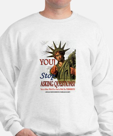 You! Stop Asking Questions! Sweatshirt