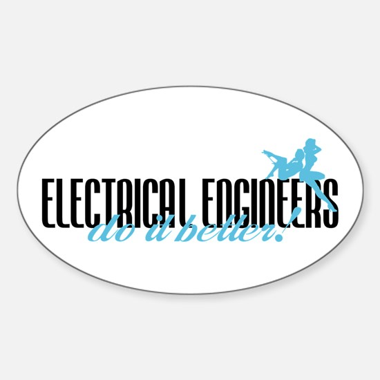Electrical Engineers Do It Better! Oval Decal
