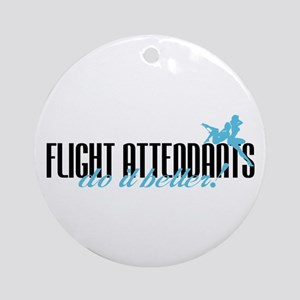 Flight Attendants Do It Better! Ornament (Round)