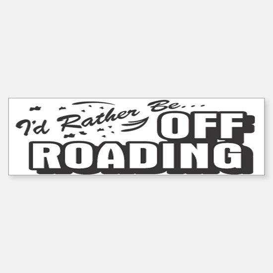 I'd Rather Be Off Roading Bumper Bumper Bumper Sticker