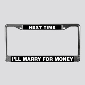 Next Time I'll Marry for Money License Plate Frame