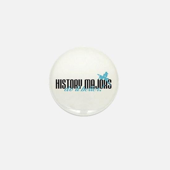 History Majors Do It Better! Mini Button