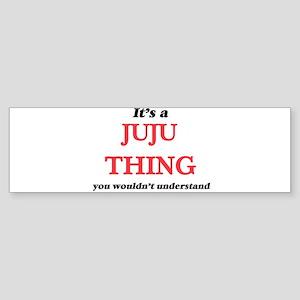 It's a Juju thing, you wouldn&# Bumper Sticker