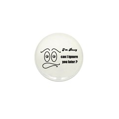 BUSY CAN I IGNORE YOU LATER Mini Button (10 pack)