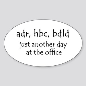 Just another day at the office Oval Sticker