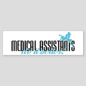 Medical Assistants Do It Better! Bumper Sticker